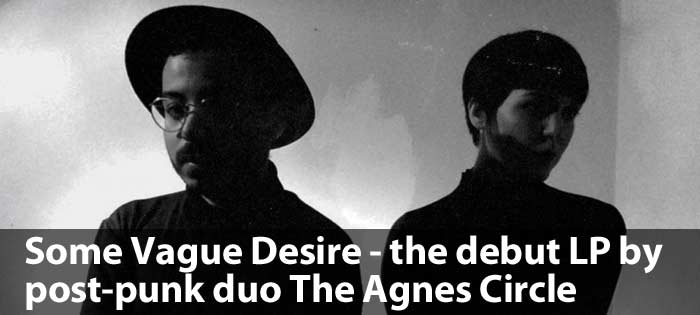 Some Vague Desire - the debut LP by post-punk duo The Agnes Circle
