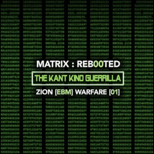 Matrix​:​Reb00ted - The Kant Kino Guerrilla - Zion [EBM] Warfare [01]