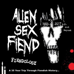 Alien Sex Fiend - Fiendology: A 35 Year Trip Through Fiendish History 1982-2017 A.D. and Beyond