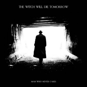 The Witch Will Die Tomorrow - The Man Who Never Cares