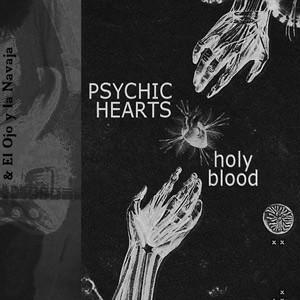 Psychic Hearts & El Ojo y la Navaja - Holy Blood