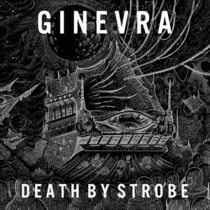 Ginevra - Death by Strobe