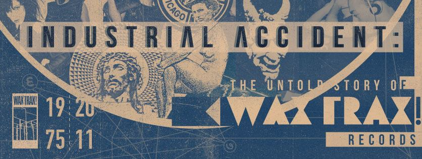 Industrial Accident The Untold Story of Wax Trax! Records