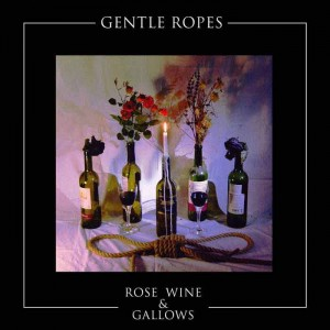 Gentle Ropes - Rose Wine & Gallows