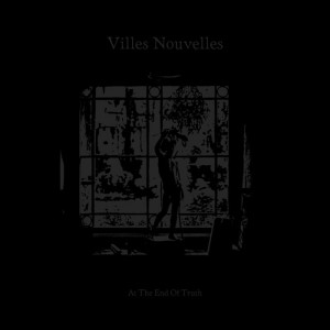 Villes Nouvelles - At The End Of Truth