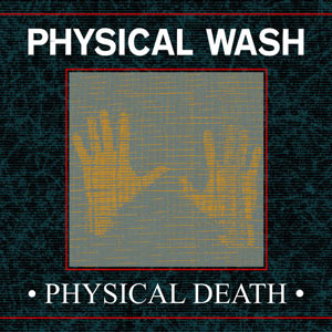 Physical Wash - Physical Death