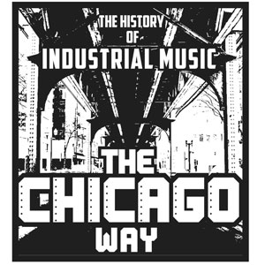 The History of Industrial Music: The Chicago Way