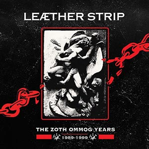 Leaether Strip - The Zoth Ommog Years 1989 - 1999