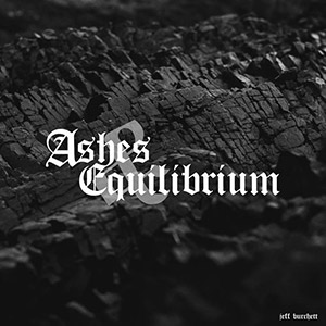 Jeff Burchett - Ashes & Equilibrium